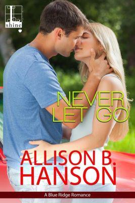 Lyrical Shine: Never Let Go, Allison B. Hanson