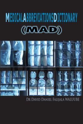 M  E  D  I  C  a  L     a  B  B  R  E  V  I  a  T  I  O  N  S    D  I  C  T  I  O  N  a  R  Y, Dr David Daniel Falijala WALUUBE