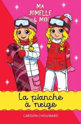 Ma jumelle et moi: Ma jumelle et moi - La planche à neige, Carolyn Chouinard