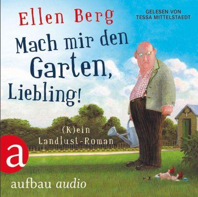 Mach mir den Garten, Liebling!, 6 Audio-CDs, Ellen Berg