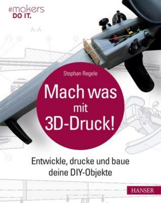 Mach was mit 3D-Druck!, Stephan Regele