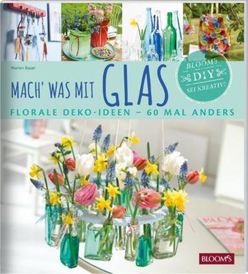 Mach' was mit Glas - Marion Bauer |