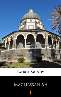 MacHassan Ah, Talbot Mundy