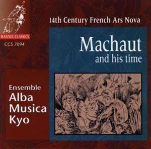 Machaut And His Time: 14th Century Ars Nova, Alba Musica Kyo