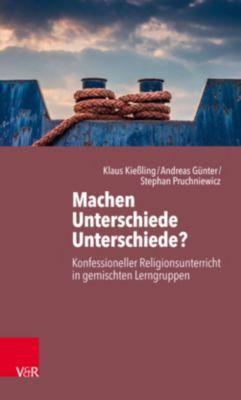 Machen Unterschiede Unterschiede? Konfessioneller Religionsunterricht in gemischten Lerngruppen, Andreas Günter, Klaus Kiessling, Stephan Pruchniewicz