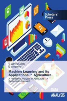 Machine Learning and its Applications in Agriculture, V Sathiyamoorthi, C Sangeetha