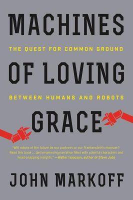 Machines of Loving Grace, John Markoff