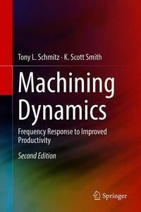 Machining Dynamics, Tony L. Schmitz, K. Scott Smith