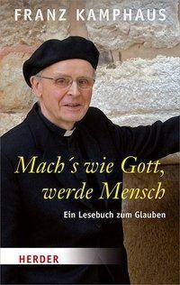 Mach's wie Gott, werde Mensch - Franz Kamphaus pdf epub