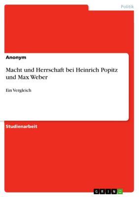 Macht und Herrschaft bei Heinrich Popitz und Max Weber