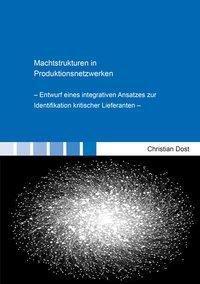 Machtstrukturen in Produktionsnetzwerken - Christian Dost pdf epub