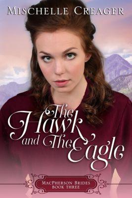 MacPherson Brides: The Hawk and The Eagle (MacPherson Brides), Mischelle Creager