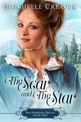 MacPherson Brides: The Scar and The Star (MacPherson Brides), Mischelle Creager