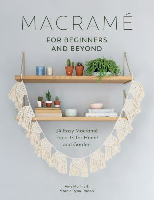 Macrame for Beginners and Beyond, Amy Mullins, Marnia Ryan-Raison