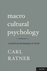Macro Cultural Psychology: A Political Philosophy of Mind, Carl Ratner