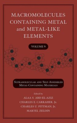 Macromolecules Containing Metal and Metal-like Elements: Macromolecules Containing Metal and Metal-Like Elements, Volume 9