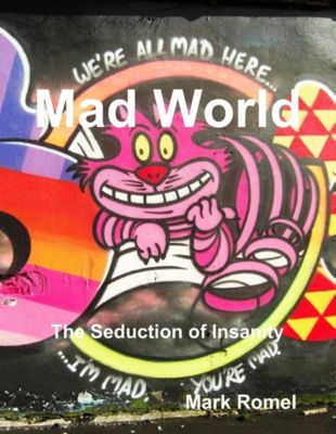 Mad World: The Seduction of Insanity, Mark Romel