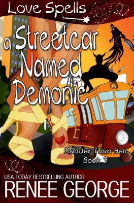 Madder Than Hell: A Streetcar Named Demonic (Madder Than Hell, #3), Renee George