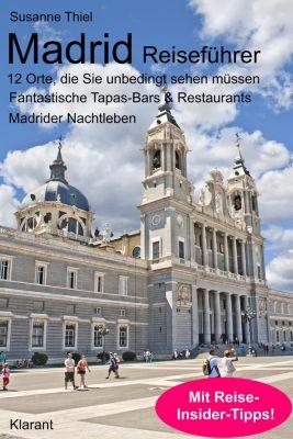 Madrid Reiseführer. 12 Orte, die Sie unbedingt sehen & erleben müssen!, Susanne Thiel