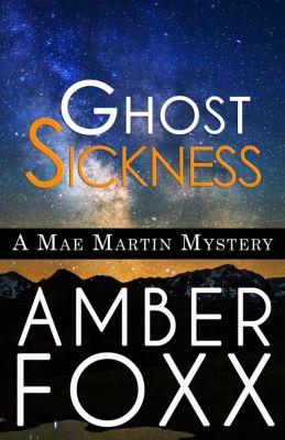 Mae Martin Mysteries: Ghost Sickness (Mae Martin Mysteries, #5), Amber Foxx