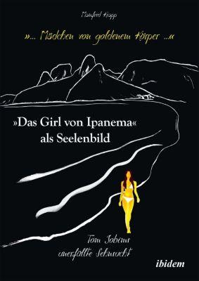 ... Mädchen von goldenem Körper .... Das Girl von Ipanema als (Tom Jobims) Seelenbild, Manfred Krapp