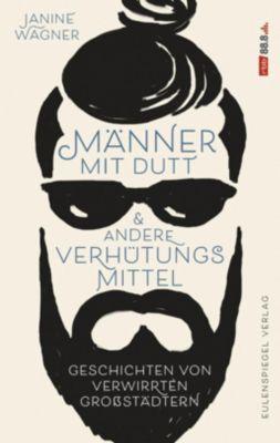 Männer mit Dutt und andere Verhütungsmittel - Janine Wagner |