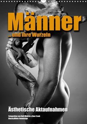 Männer ... und ihre Wurzeln (Wandkalender 2019 DIN A3 hoch), Ralf Wehrle und Uwe Frank