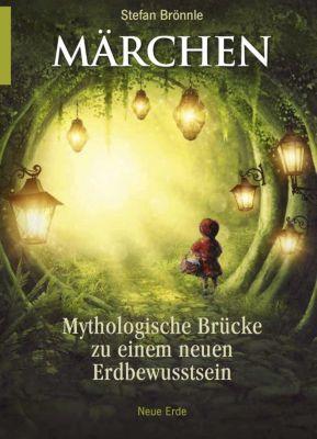 Märchen -Mythologische Brücke zu einem neuen Erdbewusstsein, Stefan Brönnle