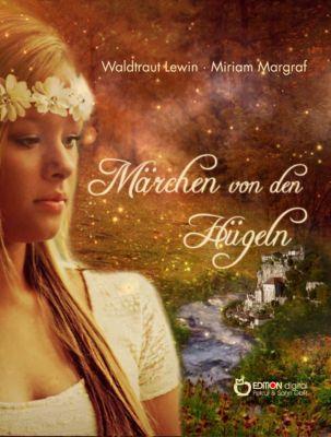 Märchen von den Hügeln, Waldtraut Lewin, Miriam Margraf