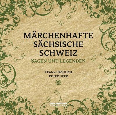 Märchenhafte Sächsische Schweiz, 1 Audio-CD, Peter Ufer, Alfred Meiche, Edwin Bormann