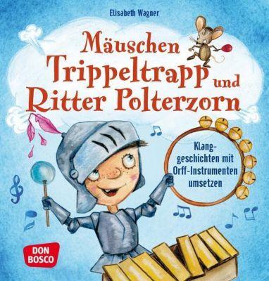 Mäuschen Trippeltrapp und Ritter Polterzorn - Elisabeth Wagner |