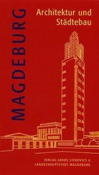 Magdeburg - Architektur und Städtebau, Sabine Ullrich, Hans Gottschalk, Kathrin Jäger, Ute Kraft, Iris Reuther