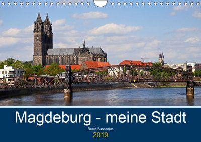 Magdeburg - meine Stadt (Wandkalender 2019 DIN A4 quer), Beate Bussenius