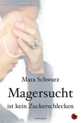 Magersucht ist kein Zuckerschlecken - Mara Schwarz pdf epub
