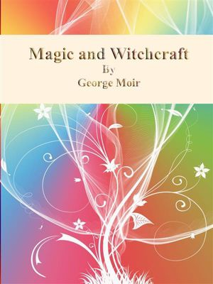 Magic and Witchcraft, George Moir
