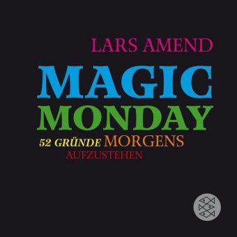 Magic Monday - 52 Gründe morgens aufzustehen - Lars Amend |