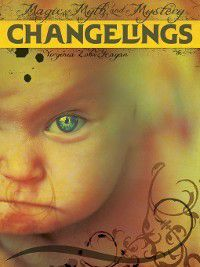 Magic, Myth, and Mystery: Changelings, Virginia Loh-Hagan