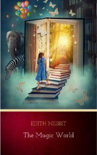 Magic World, Edith Nesbit