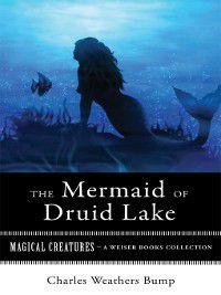 Magical Creatures: The Mermaid of Druid Lake, Charles Weathers Bump, Varla Ventura