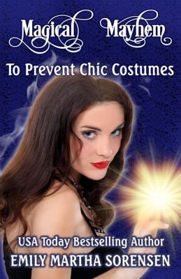 Magical Mayhem: To Prevent Chic Costumes (Magical Mayhem, #2), Emily Martha Sorensen
