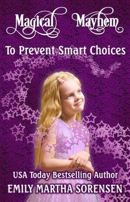 Magical Mayhem: To Prevent Smart Choices (Magical Mayhem, #4), Emily Martha Sorensen