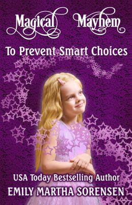 Magical Mayhem: To Prevent Smart Choices (Magical Mayhem, #4), Emily Martha Sorensen