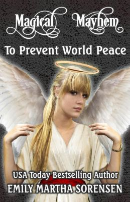 Magical Mayhem: To Prevent World Peace (Magical Mayhem, #1), Emily Martha Sorensen