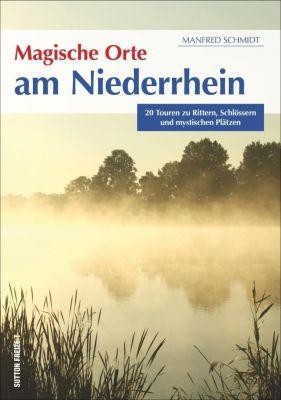 Magische Orte am Niederrhein - Manfred Schmidt |