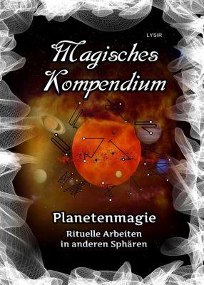MAGISCHES KOMPENDIUM: Magisches Kompendium - Planetenmagie, Frater Lysir