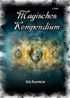 MAGISCHES KOMPENDIUM: Magisches Kompendium - Alchemie, Frater Lysir