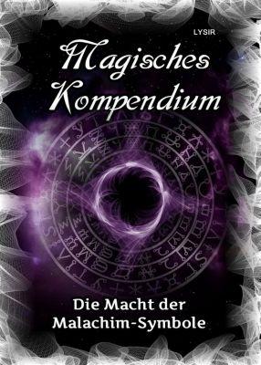 MAGISCHES KOMPENDIUM: Magisches Kompendium - Die Macht der Malachim-Symbole, Frater Lysir