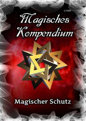 MAGISCHES KOMPENDIUM: Magisches Kompendium - Magischer Schutz, Frater Lysir