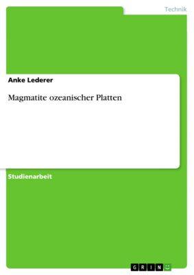 Magmatite ozeanischer Platten, Anke Lederer
