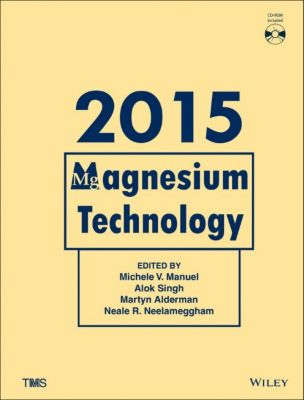 Magnesium Technology 2015, Neale R. Neelameggham, Martyn Alderman, Michele V. Manuel, Alok Singh